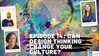 Future of Work Show Ep. 14: Can Design Thinking Change Your Culture?