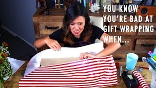 You know you're bad at gift wrapping when...