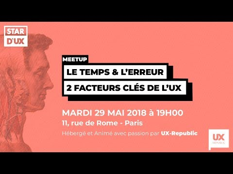 [MEETUP STAR D † UX] Le temps & l † erreur, 2 facteurs cl�s de l † UX - Mai 2018