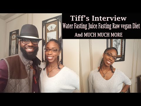 "Tiffany""s Interview Water Fasting Juice Fast and Raw vegan Diet"