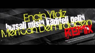 Engin Yıldız ft. Berkan Öndeş - Bursalı mısın Kadifeli Gelin ( Mertcan Demirdöğen Remix )