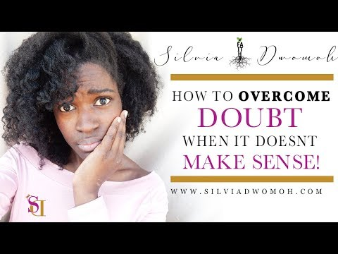 How to Overcome Doubt and Unbelief When it doesn't Make Sense!