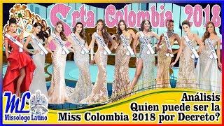 MISS COLOMBIA POR DECRETO 2018? - Quien será?... Analisis