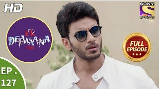 Ek Deewaana Tha - Ep 127 - Full Episode - 17th  April, 2018