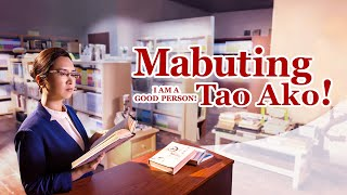 "Tagalog Full Christian Movie | ""Mabuting Tao Ako!"" 