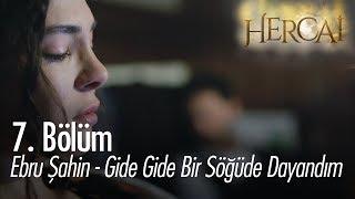 Ebru Şahin - Gide Gide Bir Söğüde Dayandım - Hercai 7. Bölüm