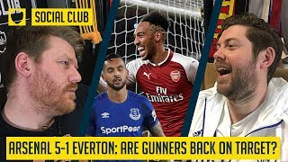 ARSENAL 5-1 EVERTON: ARE GUNNERS BACK ON TARGET? | SOCIAL CLUB
