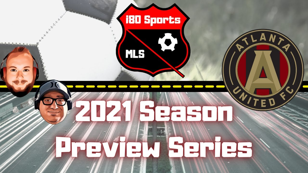Atlanta United Season Preview 2021- with special guest Jason Longshore from Soccer Down Here