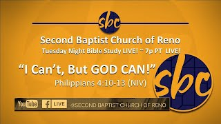 Second Baptist Church of Reno, Tuesday Bible Study...LIVE - 7p PT - I Can't, But GOD Can!
