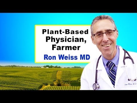 The Vegan Physician Farmer - Ron Weiss MD