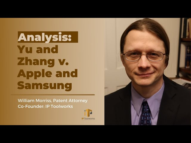 Analysis: Yu and Zhang v. Apple and Samsung | William Morriss | IP Toolworks