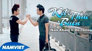 Kết Thúc Buồn - Nam Khang ft Du Thiên [MV HD OFFICIAL]