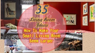 35 Living Room Ideas || How To Make a Small Living Room Seem Larger