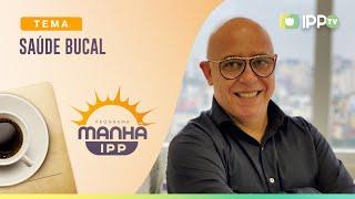 Saúde Bucal | Manhã IPP | Maurício Mathias | IPP TV
