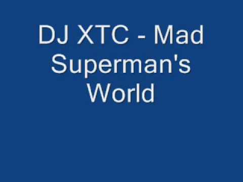 DJ XTC Mad Superman's World
