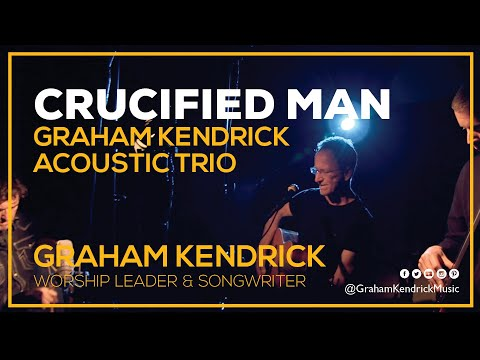 Graham Kendrick - Crucified Man (Acoustic Trio Sessions)