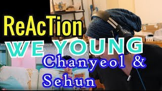 Reaction  'We Young'  [STATION X 0] 찬열 (CHANYEOL) X 세훈 (SEHUN) MV // Review & React // EXO