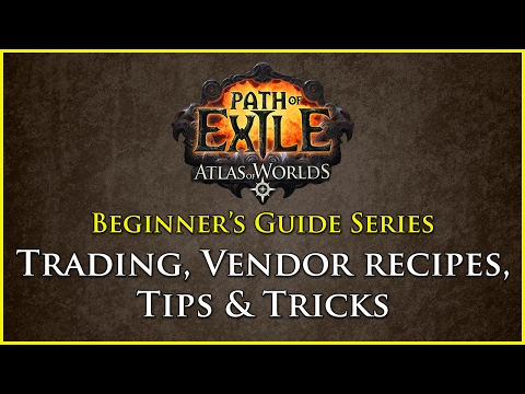 Path of Exile: Beginners Guide Series - Part 9 - Trading, Vendor Recipes, Tips and Tricks