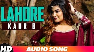 Lahore (Audio)   Jassi Gill   Sagarika Ghatge   Kaur B   Latest Punjabi Song 2018