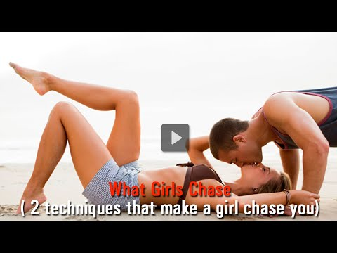 What Girls Chase ( 2 techniques that make a girl chase you)