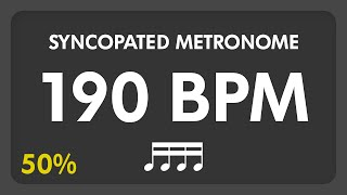 190 BPM - Syncopated Metronome - 16th Notes (50%)