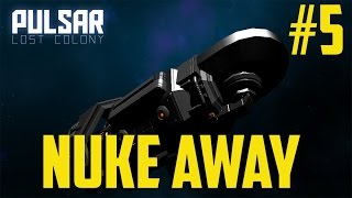 Pulsar: Lost Colony - Nuke Away Pt.5