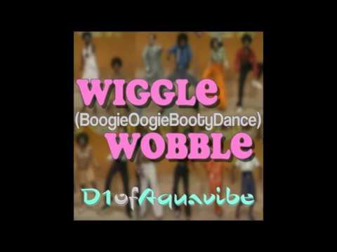 D1ofaquavibe: Wiggle-wobble-boogieoogiebootydance