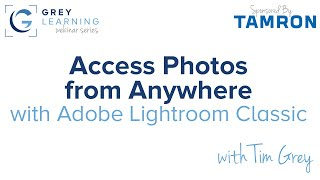 Access Photos from Anywhere with Lightroom Classic - GreyLearning Webinar