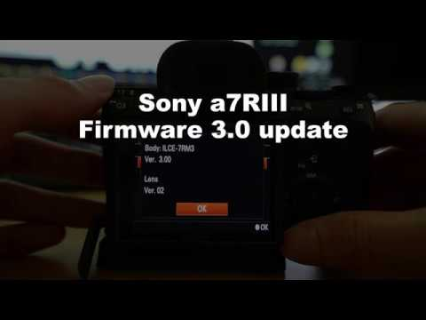 How to update Sony a7RIII or a7III Firmware to v 3 0 April 11, 2019