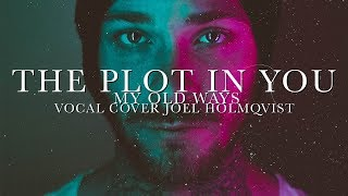 The Plot In You - My Old Ways - Vocal Cover Joel Holmqvist