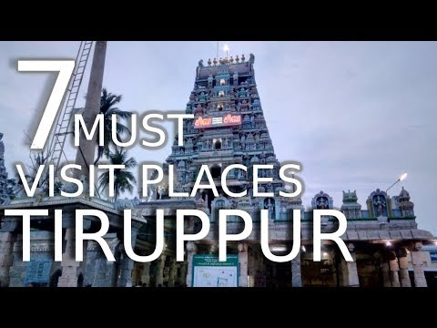 Top Seven Tourist Places To Visit In Tiruppur  - Tamil Nadu