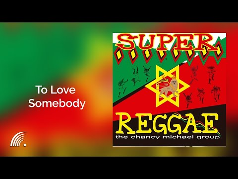The Chancy Michael Group -To Love Somebody  - Super Reggae - Oficial
