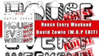House Every Weekend-David Zowie (W.O.P EDIT)