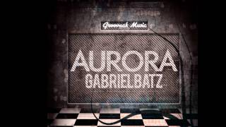 Gabriel Batz - Aurora (Original Mix) // Groovack Music