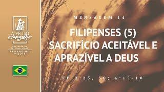 Mensagem 14 - Filipenses (5) - Sacrifício aceitável e aprazível a Deus