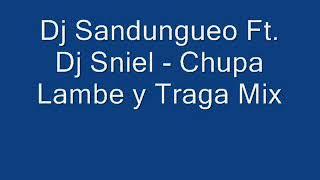 Dj Sandungueo Ft  Dj Sniel   Chupa Lambe y Traga Mix