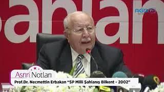 """Asrın Notları, Prof.Dr. Necmettin Erbakan, """"SP Milli Şahlanış Bilkent 22 Ağustos 2002"""""""