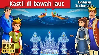Kastil di bawah laut | The Castle Under the sea Story | Dongeng anak | Dongeng Bahasa Indonesia