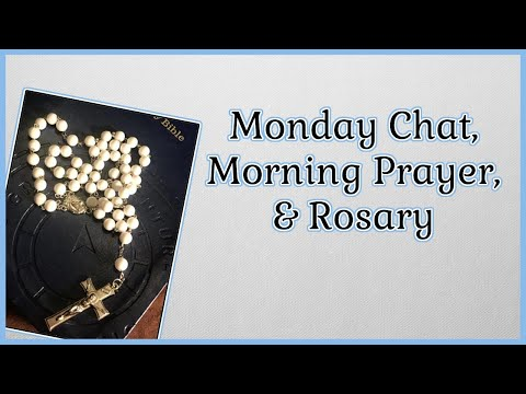 Monday Chat, Morning Prayer, and Rosary
