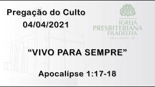 Pregação (Vivo para sempre) - 04/04/2021