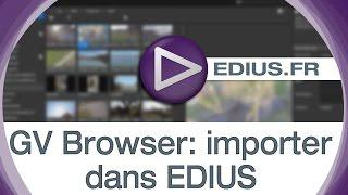 EDIUS.FR Podcast - GV Browser: importer dans EDIUS