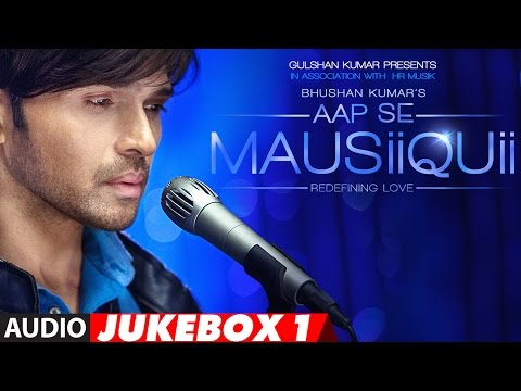 AAP SE MAUSIIQUII  Full Audio Album || Himesh Reshammiya || Latest Song  2016 |Jukebox 1 | T-Series