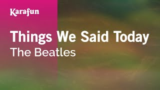 Karaoke Things We Said Today - The Beatles *