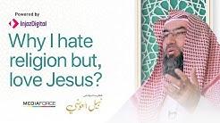 Why I Hate Religion, But Love Jesus #Do_Muslims_Love_Jesus