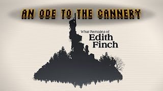 An Ode to the Cannery Level from What Remains of Edith Finch