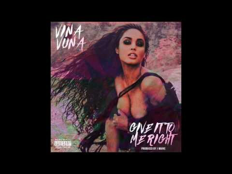 Vina Vuna - Give It To Me Right (Prod. J Maine)