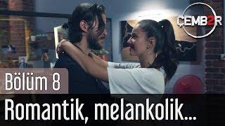 Çember 8. Bölüm - Romantik, Melankolik...