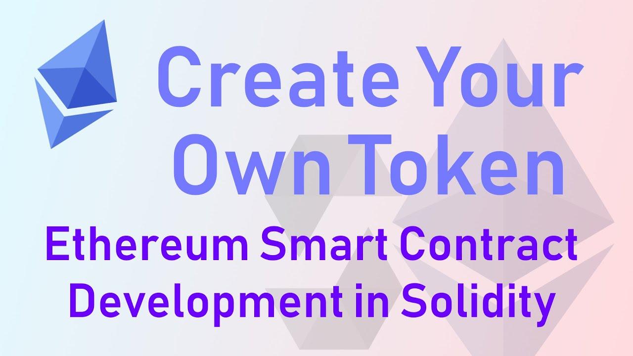Create Your Own Token - Ethereum Smart Contract Development in Solidity