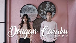 Download Lagu Dengan Caraku - Arsy Widianto, Brisia Jodie ( Cover by Jeriecho, Janice ) ( Acoustic Version ) Mp3