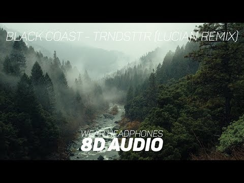 Black Coast - TRNDSTTR (Lucian Remix) (8D AUDIO)